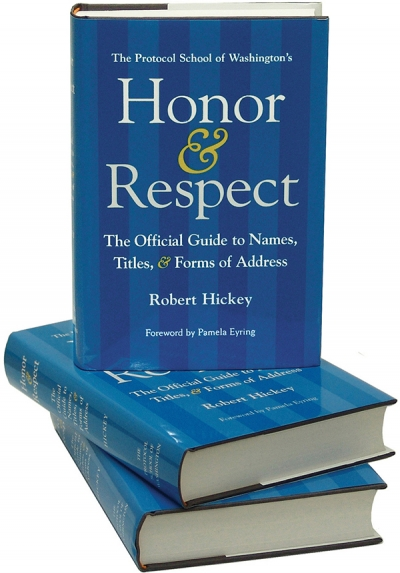 Honor & Respect The Official Guide to Names, Titles, and Forms of Address by Robert Hickey